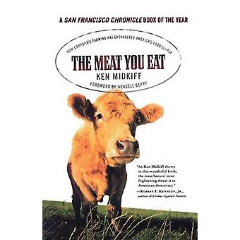 The Meat You Eat - How Corporate Farming Has Endangered America's Food