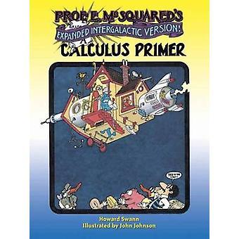 Prof. E. Mcsquared's Calculus Primer - Expanded Intergalactic Version!