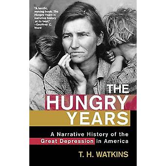 The Hungry Years - A Narrative History of the Great Depression in Amer