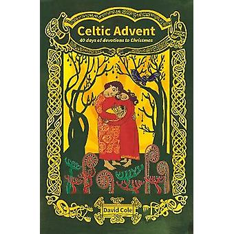 Celtic Advent - 40 days of devotions to Christmas by Celtic Advent - 40