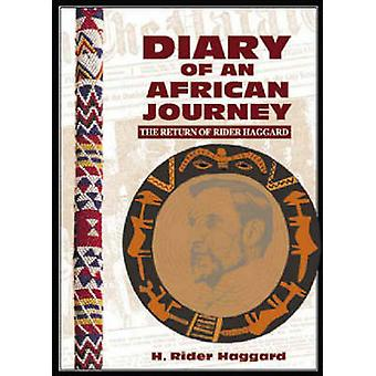 Diary of an African Journey - The Return of Rider Haggard by H. Rider