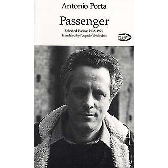 Passenger - Selected Poems - 1958-1979 by Antonio Porta - Pasquale Ver