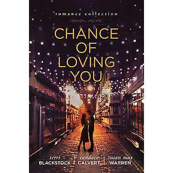 Chance of Loving You by Candace Calvert - Susan May Warren - Terri Bl