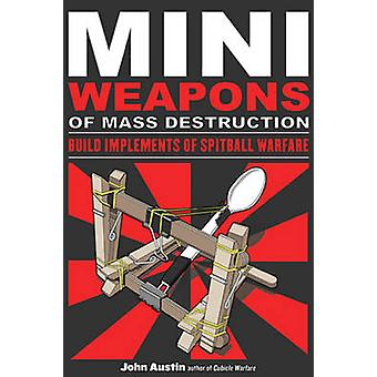 Miniweapons of Mass Destruction - Build Implements of Spitball Warfare
