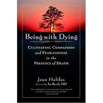 Being with Dying - Cultivating Compassion and Fearlessness in the Pres