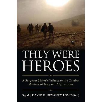 They Were Heroes - A Sergeant Major's Tribute to Combat Marines of Ira