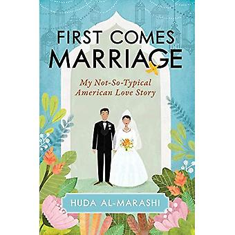 First Comes Marriage - My Not-So-Typical American Love Story by Huda A