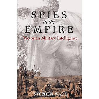 Spies in the Empire - Victorian Military Intelligence by Stephen Wade