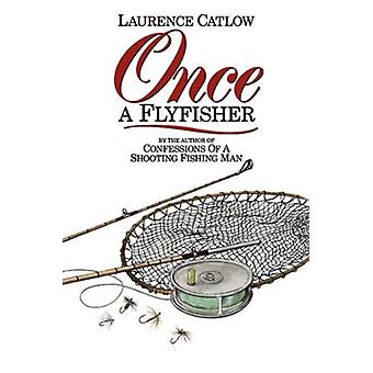 Once a Flyfisher by Laurence Catlow - 9781873674482 Book