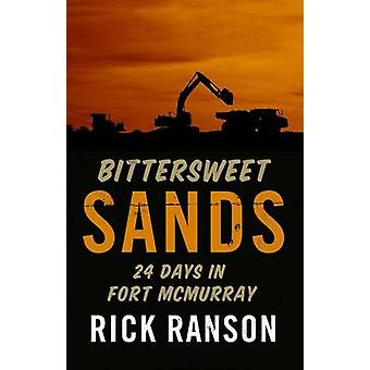 Bittersweet Sands - 24 Days in Fort McMurray by Rick Ranson - 97819270