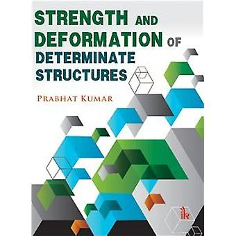 Strength and Deformation of Determinate Structures by Prabhat Kumar -
