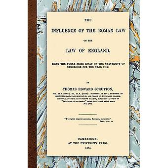 The Influence of the Roman Law on the Law of England by Scrutton & Thomas Edward