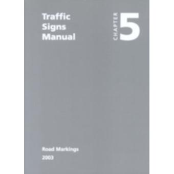 Traffic Signs Manual Chapter 5 Road Markings by Stationery Office