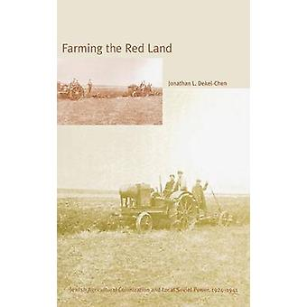 Farming the Red Land Jewish Agricultural Colonization and Local Soviet Power 19241941 by DekelChen & Jonathan
