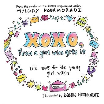 xoxo from a girl who gets it life notes for the young girl within by Pourmoradi & Melody