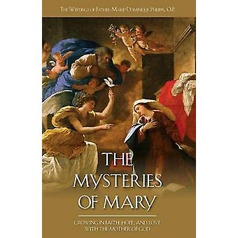 The Mysteries of Mary Growing in Faith Hope and Love with the Mother of God by Philippe & MarieDominique
