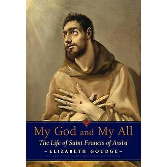 My God and My All - The Life of Saint Francis of Assisi by Elizabeth G