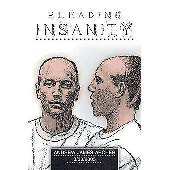Pleading Insanity by Archer & Andrew James