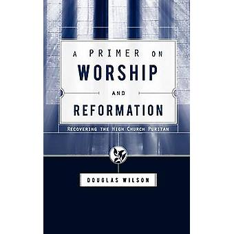 A Primer on Worship and Reformation by Wilson & Douglas