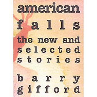 American Falls - The New and Selected Stories by Barry Gifford - 97815