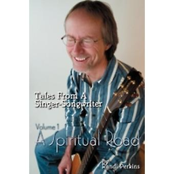Tales From A SingerSongwriter Volume 1  A Spiritual Road by Perkins & Randi