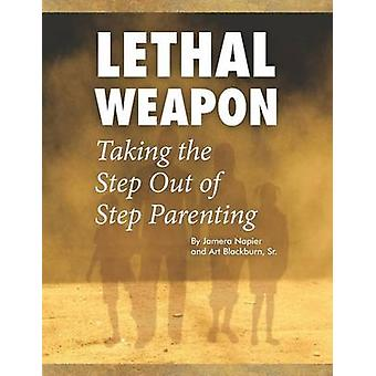 Lethal WeaponHow To Take the Step Out of Step Parenting by NAPIER & JAMERA