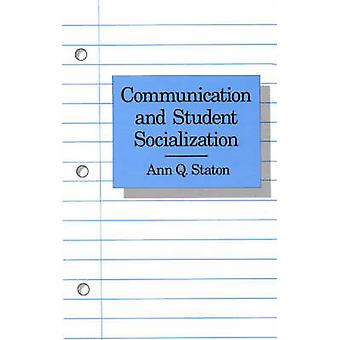 Communication and Student Socialization by Staton & Ann Q.