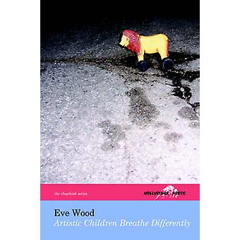 Artistic Children Breathe Differently The Hollyridge Press Chapbook Series by Wood & Eve
