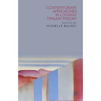 Contemporary Approaches in Literary Trauma Theory by Balaev & Michelle