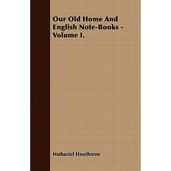 Our Old Home And English NoteBooks  Volume I. by Hawthorne & Nathaniel