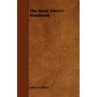 The Music Lovers Handbook by Clifford & John H.