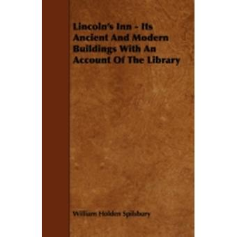 Lincolns Inn  Its Ancient and Modern Buildings with an Account of the Library by Spilsbury & William Holden