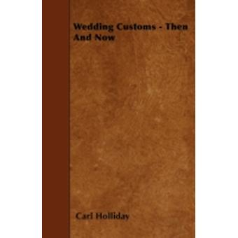 Wedding Customs  Then And Now by Holliday & Carl