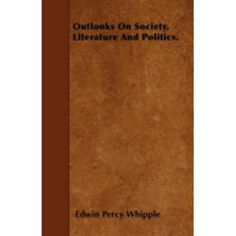 Outlooks On Society Literature And Politics. by Whipple & Edwin Percy