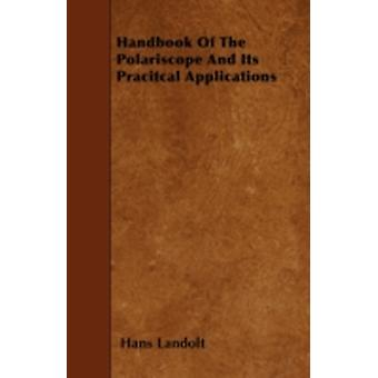 Handbook Of The Polariscope And Its Pracitcal Applications by Landolt & Hans