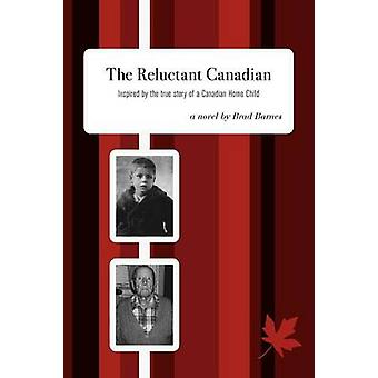 The Reluctant Canadian Inspired by the true story of a Canadian Home Child by Barnes & Brad