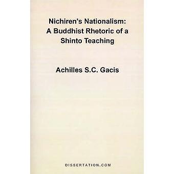 Nichirens Nationalism A Buddhist Rhetoric of a Shinto Teaching by Gacis & Achilles S. C.