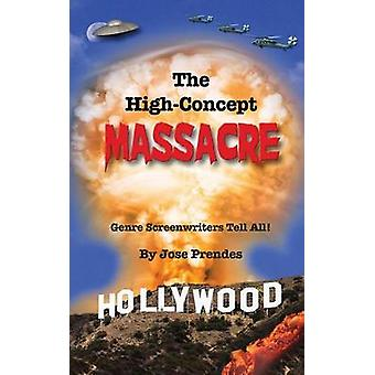 The HighConcept Massacre Genre Screenwriters Tell All hardback by Prendes & Jose