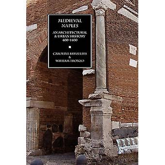 Medieval Naples An Architectural  Urban History 4001400 by Bruzelius & Caroline