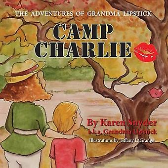 Camp Charlie The Adventures of Grandma Lipstick by Snyder & Karen