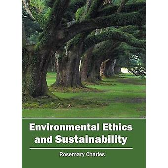 Environmental Ethics and Sustainability by Charles & Rosemary