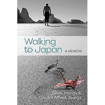 Walking to Japan A Memoir by Affleck Youngs & Carolyn