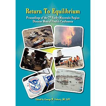 Return to Equilibrium The Proceedings of the 7th Rocky Mountain Region Disaster Mental Health Conference by Doherty & George W.