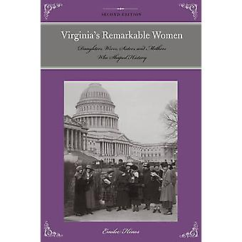 Virginias Remarkable Women Daughters Wives Sisters and Mothers Who Shaped History 2nd Edition by Hines & Emilee