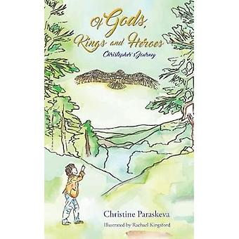 Of Gods Kings and Heroes Christophers Journey by Paraskeva & Christine