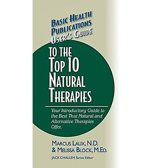 Users Guide to the Top 10 Natural Therapies Your Introductory Guide to the Best That Natural and Alternative Therapies Offer by Laux & N.D. & Marcus