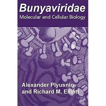 Bunyaviridae Molecular and Cellular Biology by Plyusnin & Alexander