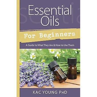 Essential Oils for Beginners  Guide to What They Are and How to Use Them by Kac Young