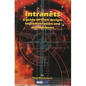 Intranets - A Guide to Their Design - Implementation and Management by
