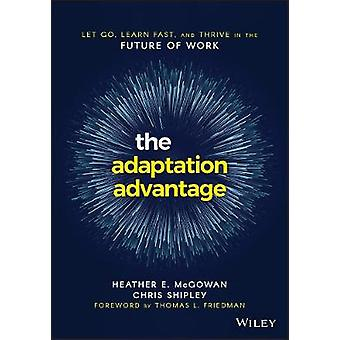 The Adaptation Advantage - Let Go - Learn Fast - and Thrive in the Fut